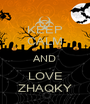KEEP CALM AND LOVE ZHAQKY - Personalised Poster A1 size