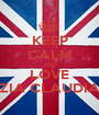 KEEP CALM AND LOVE ZIA CLAUDIA - Personalised Poster A1 size