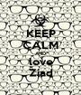 KEEP CALM AND love Ziad - Personalised Poster A1 size