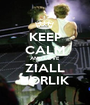 KEEP CALM AND LOVE ZIALL HORLIK - Personalised Poster A1 size