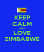 KEEP CALM AND LOVE ZIMBABWE - Personalised Poster A1 size