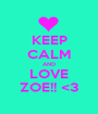 KEEP CALM AND LOVE ZOE!! <3 - Personalised Poster A1 size