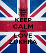 KEEP CALM AND LOVE ZUKHRA - Personalised Poster A1 size