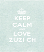 KEEP CALM AND LOVE ZUZI CH - Personalised Poster A1 size