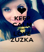 KEEP CALM AND LOVE ZUZKA - Personalised Poster A1 size