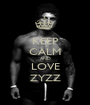 KEEP CALM AND LOVE ZYZZ - Personalised Poster A1 size