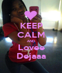 KEEP CALM AND Lovee Dejaaa - Personalised Poster A1 size