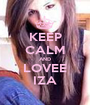 KEEP CALM AND LOVEE IZA - Personalised Poster A1 size