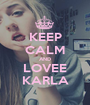 KEEP CALM AND LOVEE KARLA - Personalised Poster A1 size