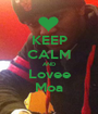 KEEP CALM AND Lovee Moa - Personalised Poster A1 size
