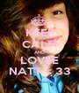 KEEP CALM AND LOVEE NATT < 33 - Personalised Poster A1 size