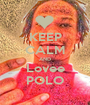 KEEP CALM AND Lovee POLO - Personalised Poster A1 size