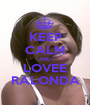 KEEP CALM AND LOVEE RALONDA - Personalised Poster A1 size