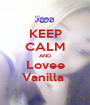 KEEP CALM AND Lovee Vanilla  - Personalised Poster A1 size