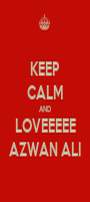 KEEP CALM AND LOVEEEEE AZWAN ALI - Personalised Poster A1 size