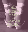 KEEP CALM AND LOVES BALLET - Personalised Poster A1 size