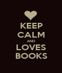 KEEP CALM AND LOVES BOOKS - Personalised Poster A1 size