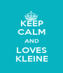 KEEP CALM AND LOVES KLEINE - Personalised Poster A1 size