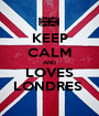 KEEP CALM AND LOVES LONDRES  - Personalised Poster A1 size
