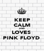KEEP CALM AND LOVES  PINK FLOYD  - Personalised Poster A1 size