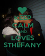 KEEP CALM AND LOVES STHEFANY - Personalised Poster A1 size