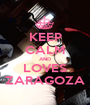 KEEP CALM AND LOVES ZARAGOZA - Personalised Poster A1 size