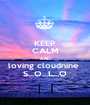 KEEP CALM AND loving cloudnine  S...O...L...O - Personalised Poster A1 size