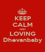 KEEP CALM AND LOVING Dhevanbaby - Personalised Poster A1 size