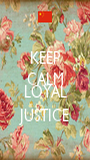 KEEP CALM AND LOYAL JUSTICE - Personalised Poster A1 size