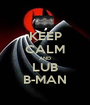 KEEP CALM AND LUB B-MAN - Personalised Poster A1 size
