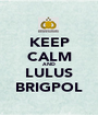 KEEP CALM AND LULUS BRIGPOL - Personalised Poster A1 size