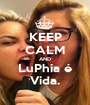 KEEP CALM AND LuPhia é Vida. - Personalised Poster A1 size