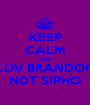 KEEP CALM AND LUV BRANDON N0T SIPHO - Personalised Poster A1 size