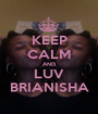 KEEP CALM AND LUV BRIANISHA - Personalised Poster A1 size