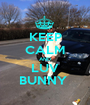 KEEP CALM AND LUV BUNNY  - Personalised Poster A1 size