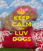 KEEP CALM AND LUV DOGS - Personalised Poster A1 size