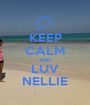 KEEP CALM AND LUV NELLIE - Personalised Poster A1 size