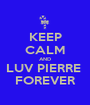 KEEP CALM AND LUV PIERRE  FOREVER - Personalised Poster A1 size