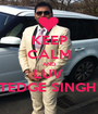 KEEP CALM AND LUV  TEDGE SINGH  - Personalised Poster A1 size