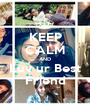 KEEP CALM AND Luv ur Best Friend - Personalised Poster A1 size