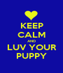 KEEP CALM AND LUV YOUR PUPPY - Personalised Poster A1 size