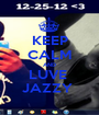 KEEP CALM AND LUVE  JAZZY  - Personalised Poster A1 size