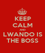 KEEP CALM AND LWANDO IS THE BOSS - Personalised Poster A1 size