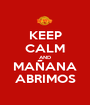 KEEP CALM AND MAÑANA ABRIMOS - Personalised Poster A1 size