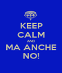 KEEP CALM AND MA ANCHE NO! - Personalised Poster A1 size