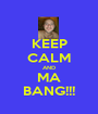 KEEP CALM AND MA BANG!!! - Personalised Poster A1 size