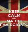 KEEP CALM AND MA CHI T'HA SCIORTO - Personalised Poster A1 size