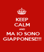 KEEP CALM AND  MA IO SONO GIAPPONESE!!! - Personalised Poster A1 size