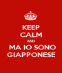 KEEP CALM AND  MA IO SONO GIAPPONESE - Personalised Poster A1 size