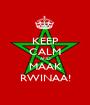 KEEP CALM AND MAAK RWINAA! - Personalised Poster A1 size